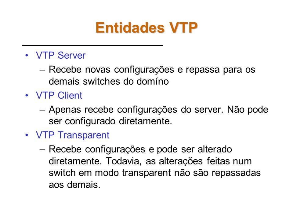 OBS. VTP A cisco utiliza um protocolo denominado VTP para manter a consistência de configuração entre os switches. Utilizando o protocolo VPT é possív
