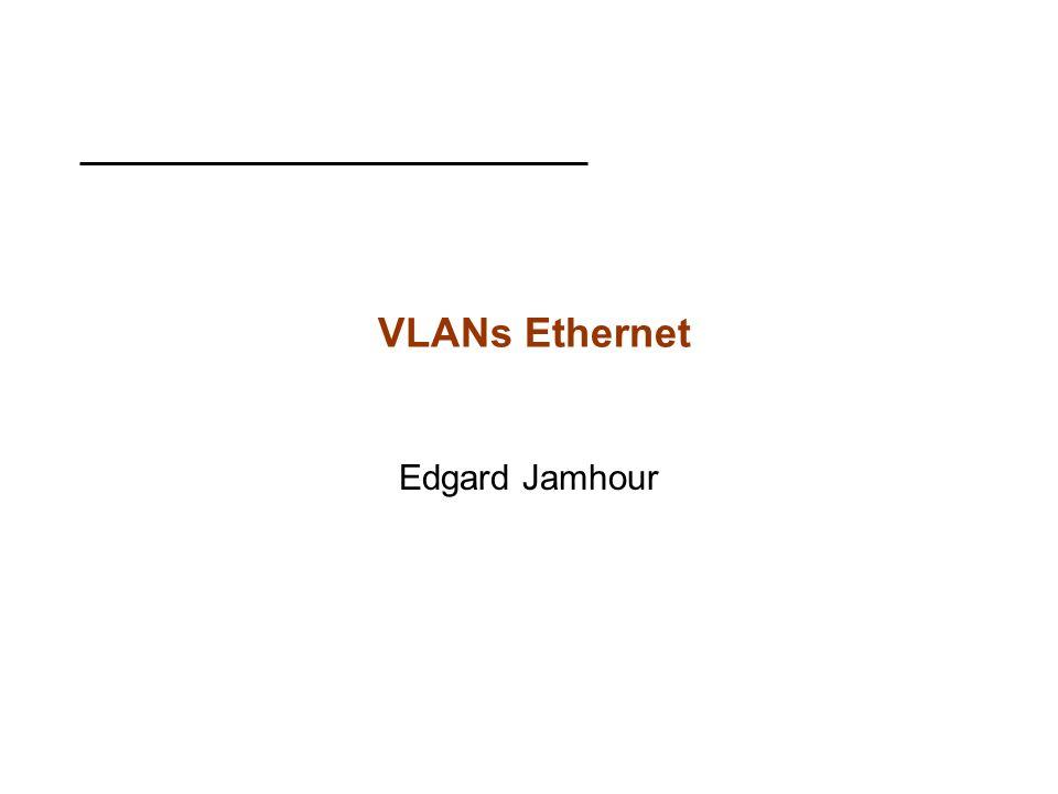 VLANs Ethernet Edgard Jamhour