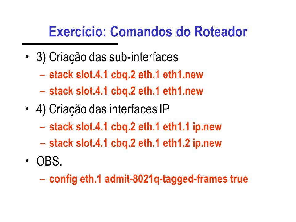 Exercício: Parte 2 Crie duas sub-interfaces para cada porta do roteador, e atribua o identificador de VLAN para cada uma delas. 192.168.1.0/25 192.168