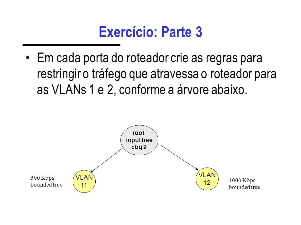 Exercício: Comandos do Roteador 5) Atribuição das VLANs e endereços IP – config eth.1.1 vlan-id 11 – config eth.1.2 vlan-id 12 6) Atribuição dos ender