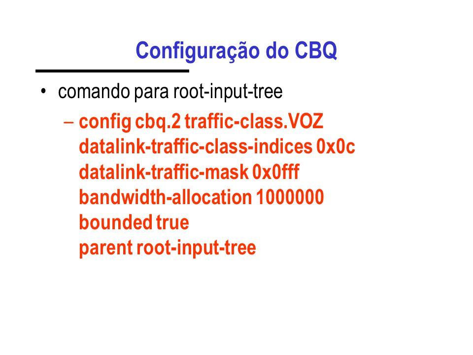 Configuração do CBQ comando para root-input-tree – config cbq.2 traffic-class.DADOS datalink-traffic-class-indices 0x0b datalink-traffic-mask 0x0fff b