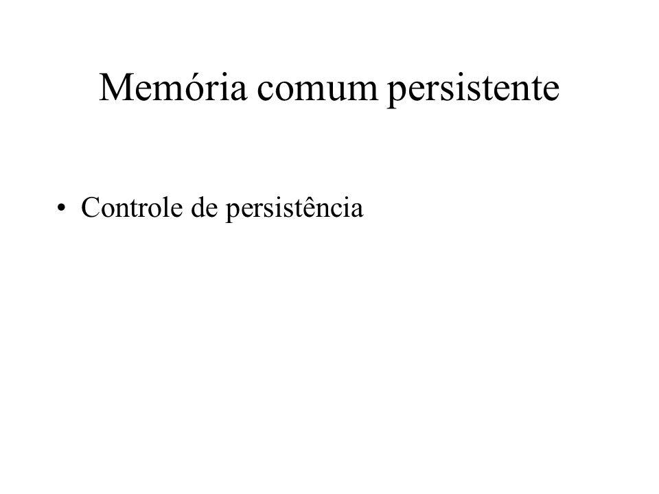 Memória comum persistente Controle de persistência