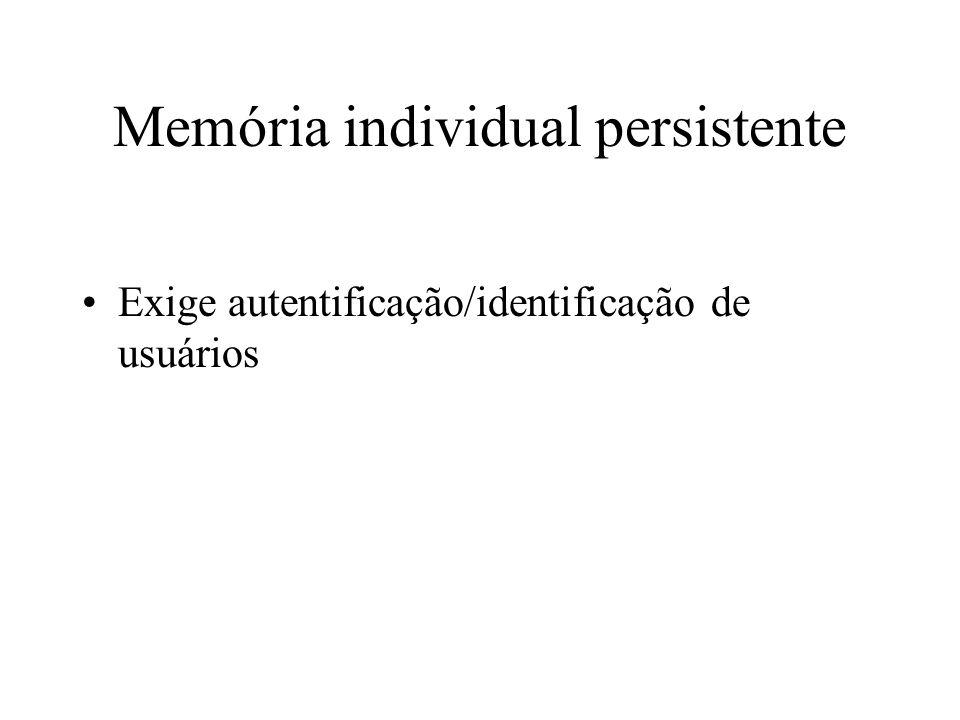 Memória individual persistente Exige autentificação/identificação de usuários