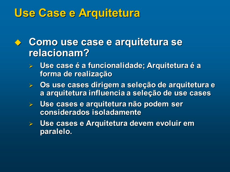 Use Case e Arquitetura Como use case e arquitetura se relacionam.
