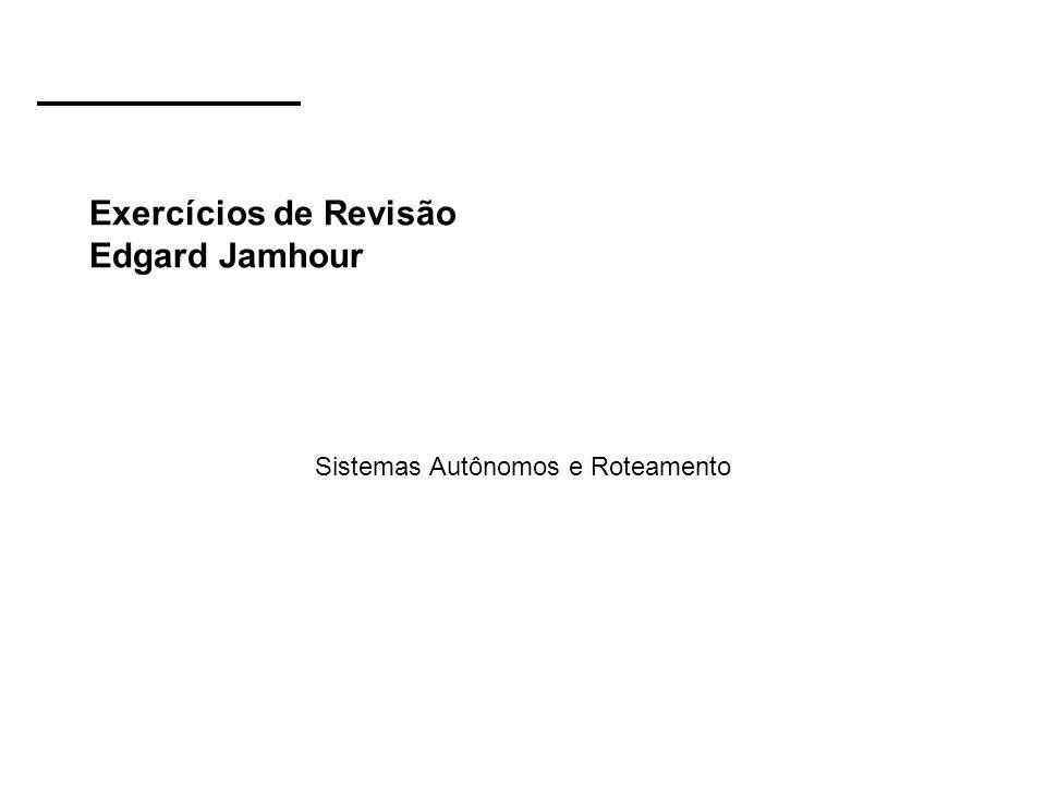 Exercícios de Revisão Edgard Jamhour Sistemas Autônomos e Roteamento