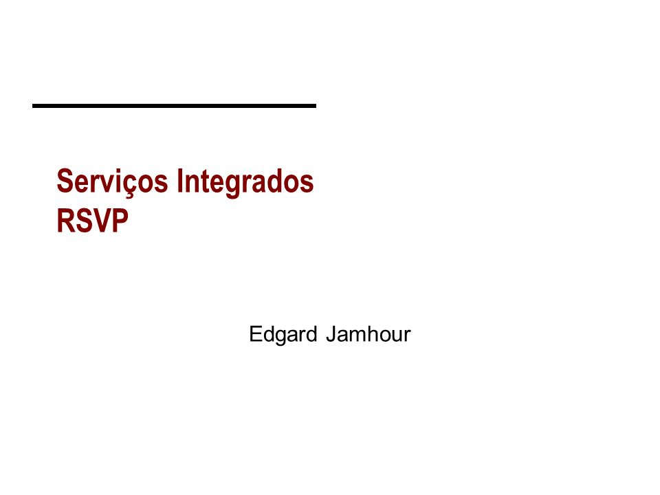 Serviços Integrados na Internet A abordagem de serviços integrados não é vista como apropriada para Internet.