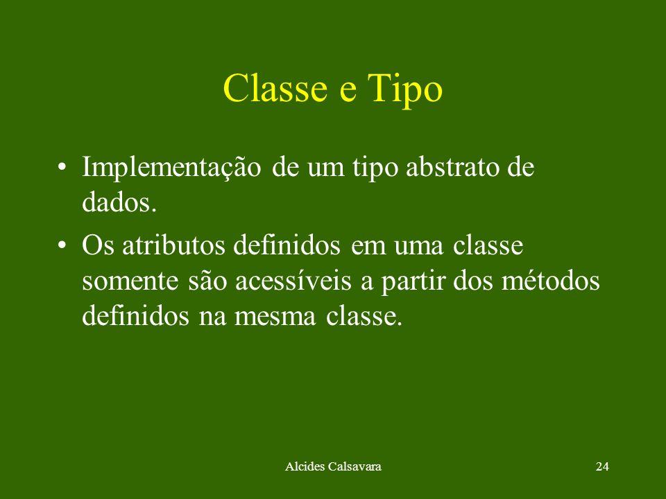 Alcides Calsavara24 Classe e Tipo Implementação de um tipo abstrato de dados. Os atributos definidos em uma classe somente são acessíveis a partir dos