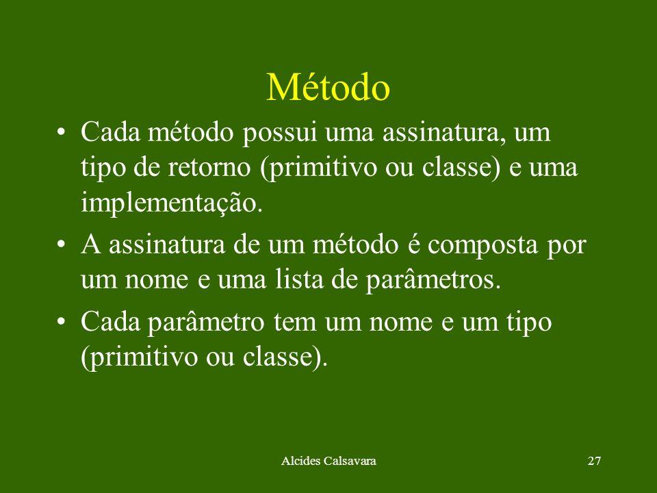 Alcides Calsavara27 Método Cada método possui uma assinatura, um tipo de retorno (primitivo ou classe) e uma implementação. A assinatura de um método