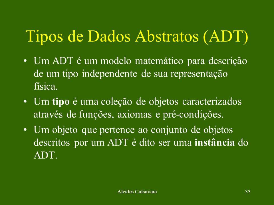 Alcides Calsavara33 Tipos de Dados Abstratos (ADT) Um ADT é um modelo matemático para descrição de um tipo independente de sua representação física. U