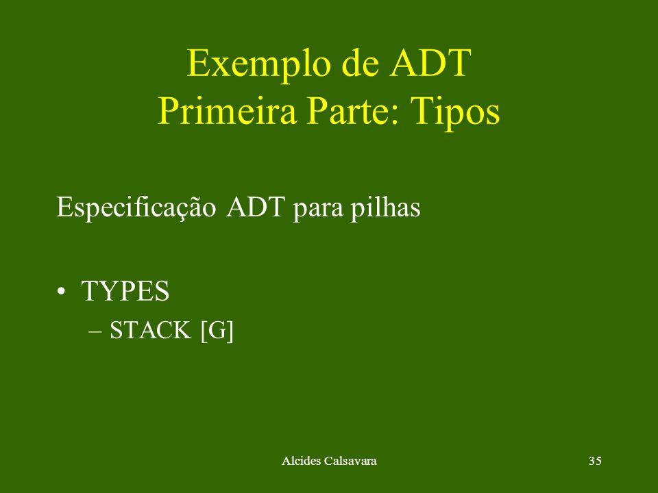 Alcides Calsavara35 Exemplo de ADT Primeira Parte: Tipos Especificação ADT para pilhas TYPES –STACK [G]