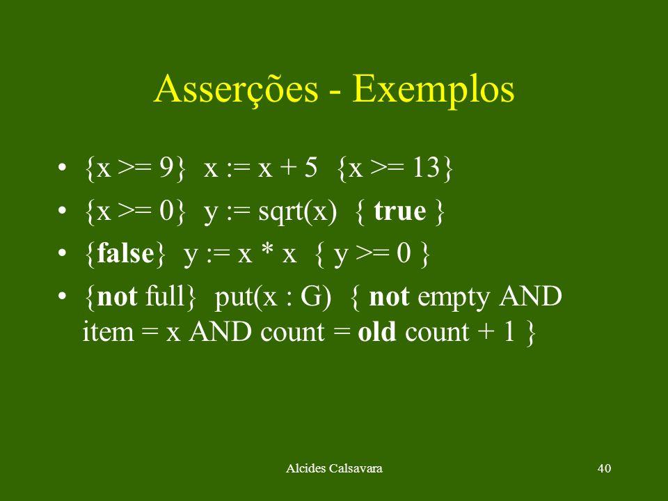 Alcides Calsavara40 Asserções - Exemplos {x >= 9} x := x + 5 {x >= 13} {x >= 0} y := sqrt(x) { true } {false} y := x * x { y >= 0 } {not full} put(x :