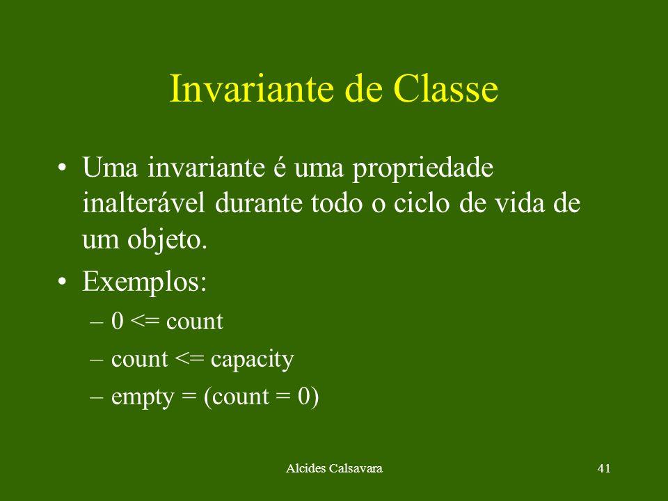 Alcides Calsavara41 Invariante de Classe Uma invariante é uma propriedade inalterável durante todo o ciclo de vida de um objeto. Exemplos: –0 <= count