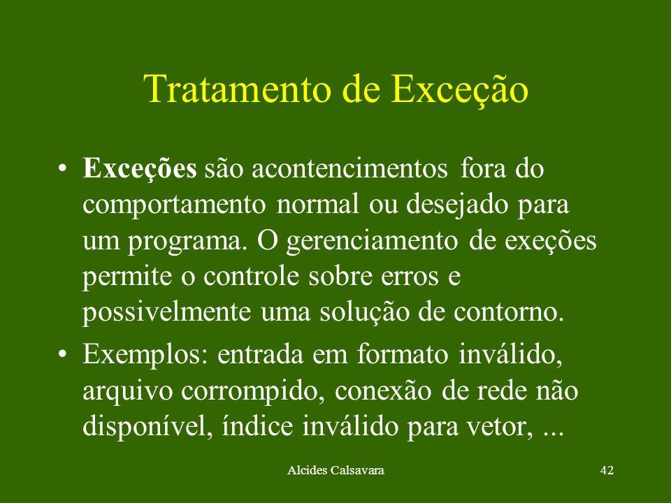 Alcides Calsavara42 Tratamento de Exceção Exceções são acontencimentos fora do comportamento normal ou desejado para um programa. O gerenciamento de e