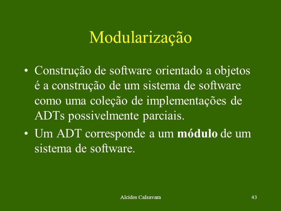Alcides Calsavara43 Modularização Construção de software orientado a objetos é a construção de um sistema de software como uma coleção de implementaçõ