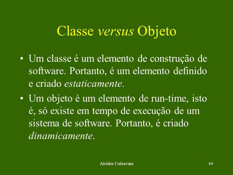 Alcides Calsavara44 Classe versus Objeto Um classe é um elemento de construção de software. Portanto, é um elemento definido e criado estaticamente. U