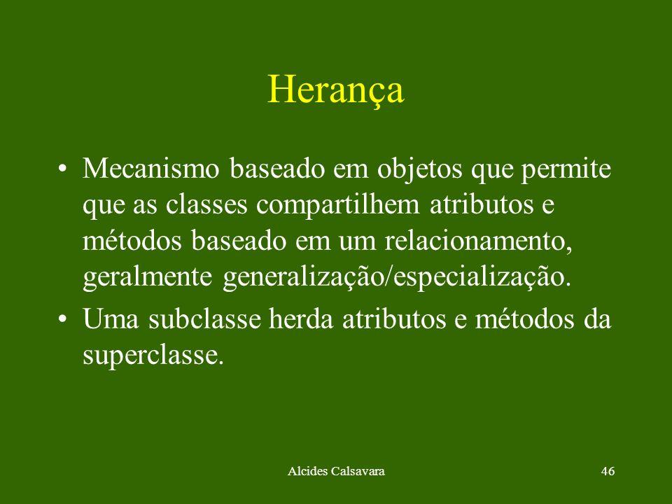 Alcides Calsavara46 Herança Mecanismo baseado em objetos que permite que as classes compartilhem atributos e métodos baseado em um relacionamento, ger