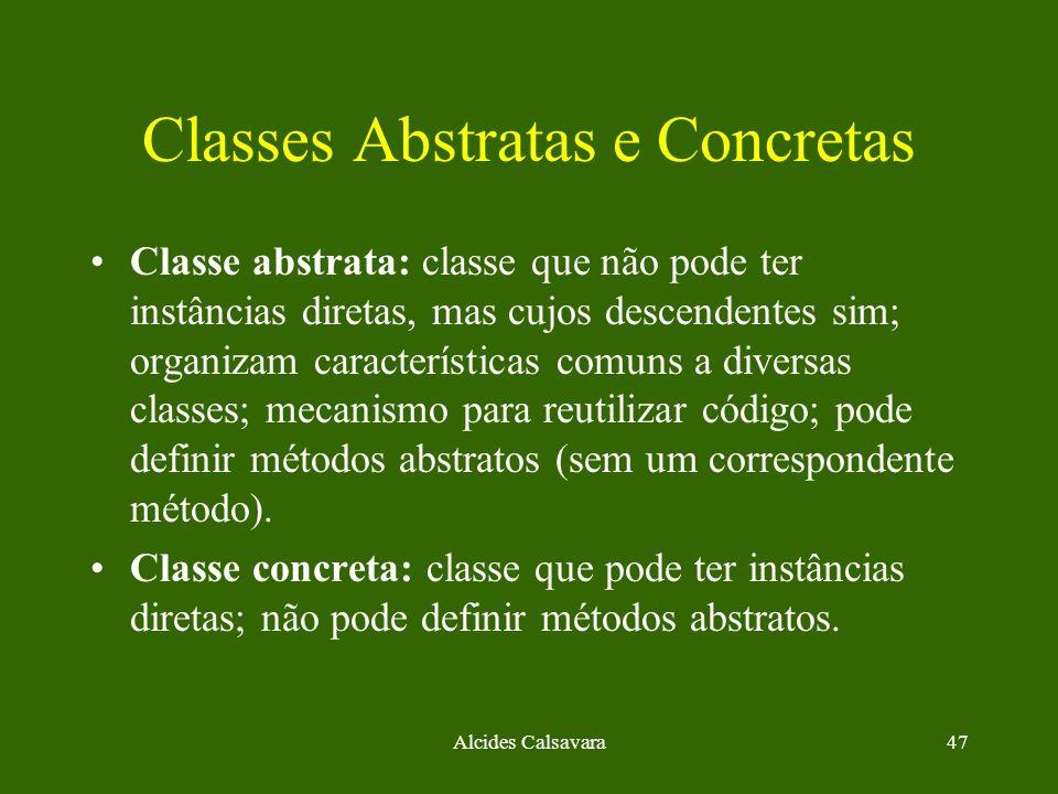 Alcides Calsavara47 Classes Abstratas e Concretas Classe abstrata: classe que não pode ter instâncias diretas, mas cujos descendentes sim; organizam c