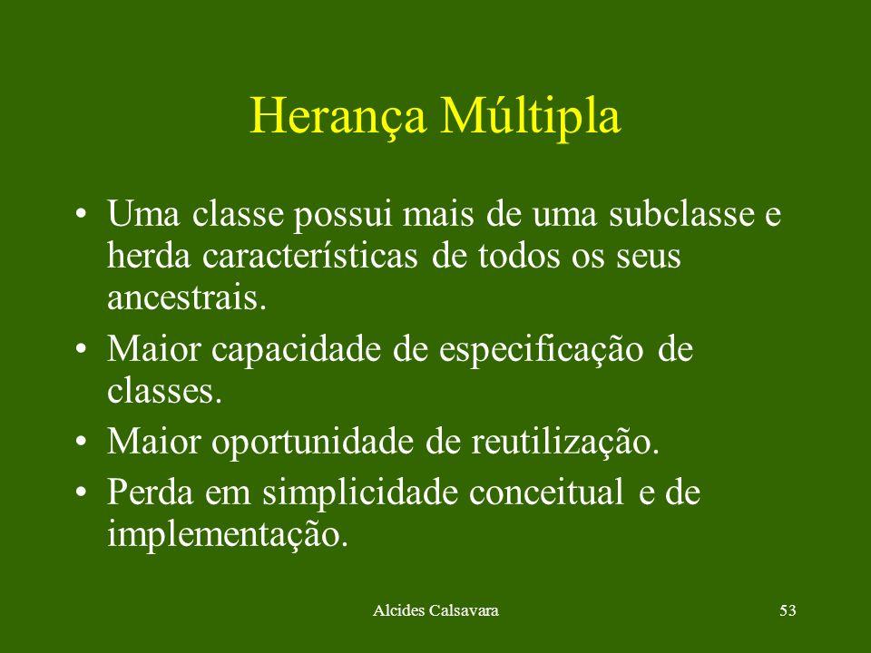Alcides Calsavara53 Herança Múltipla Uma classe possui mais de uma subclasse e herda características de todos os seus ancestrais. Maior capacidade de