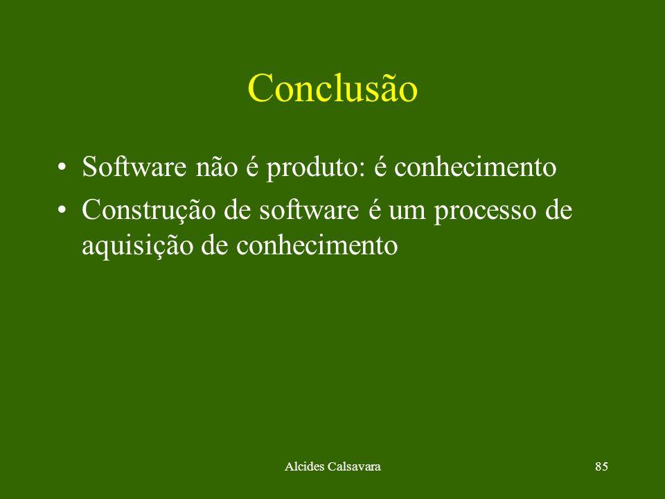 Alcides Calsavara85 Conclusão Software não é produto: é conhecimento Construção de software é um processo de aquisição de conhecimento