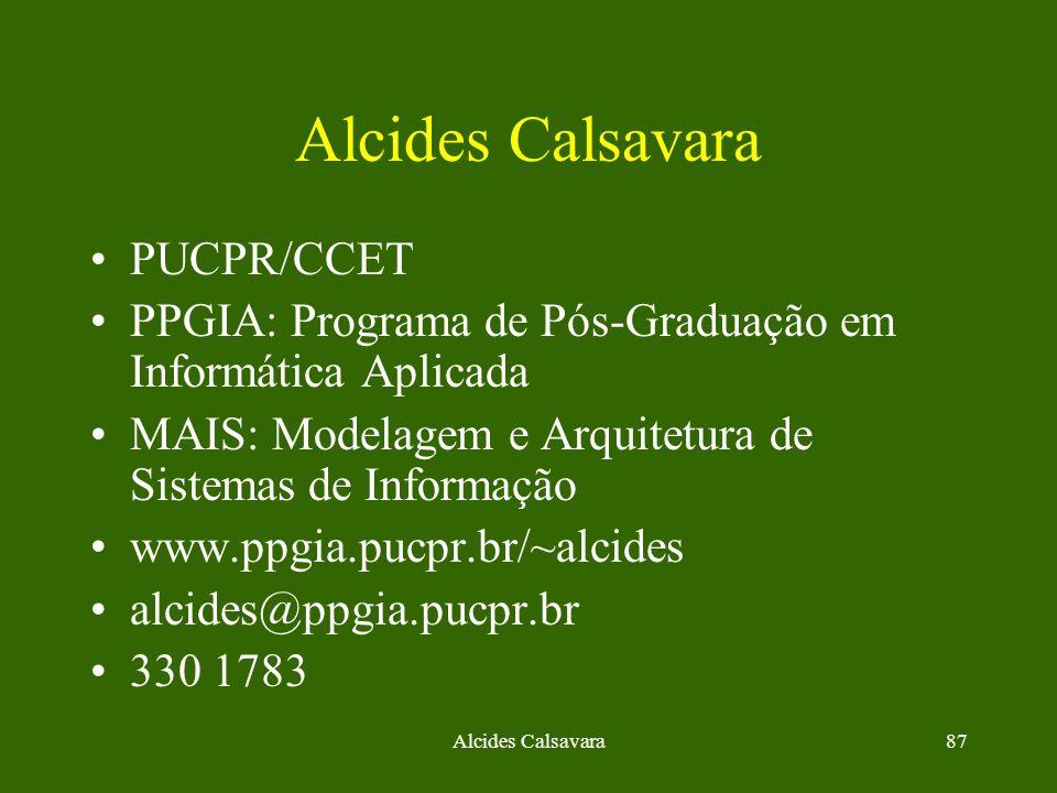 Alcides Calsavara87 Alcides Calsavara PUCPR/CCET PPGIA: Programa de Pós-Graduação em Informática Aplicada MAIS: Modelagem e Arquitetura de Sistemas de