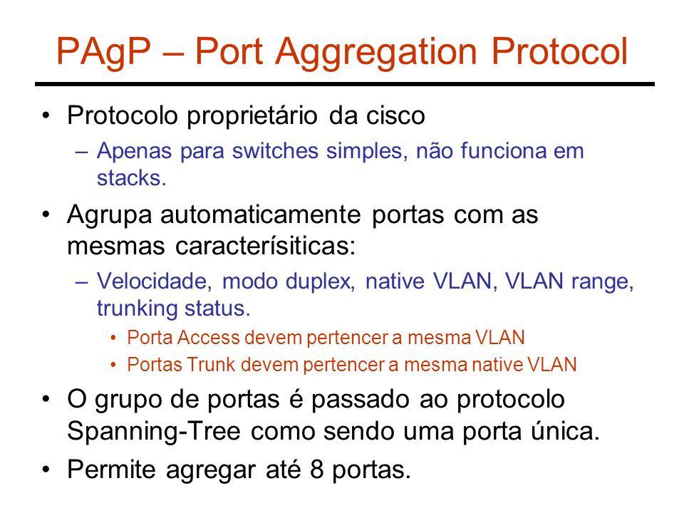 PAgP – Port Aggregation Protocol Protocolo proprietário da cisco –Apenas para switches simples, não funciona em stacks. Agrupa automaticamente portas