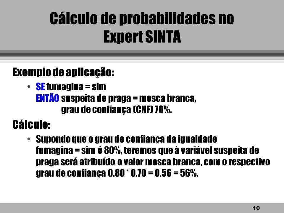 9 Cálculo de probabilidades no Expert SINTA l Caso 1: Quando queremos saber o valor final atribuído às variáveis na conclusão de um regra. l Seja c 1