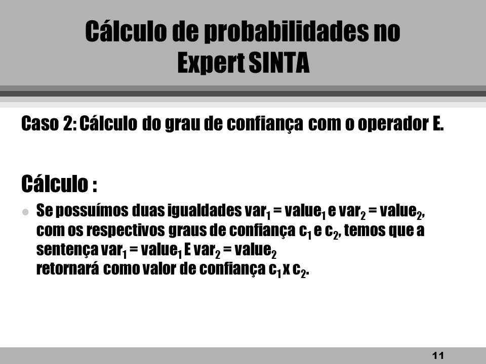 10 Cálculo de probabilidades no Expert SINTA Exemplo de aplicação: SE fumagina = sim ENTÃO suspeita de praga = mosca branca, grau de confiança (CNF) 7