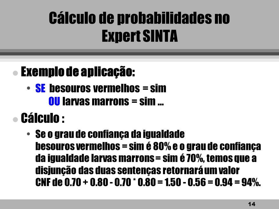 13 Cálculo de probabilidades no Expert SINTA Caso 3: Cálculo do grau de confiança com o operador OU. Cálculo : Se possuímos duas igualdades var 1 = va