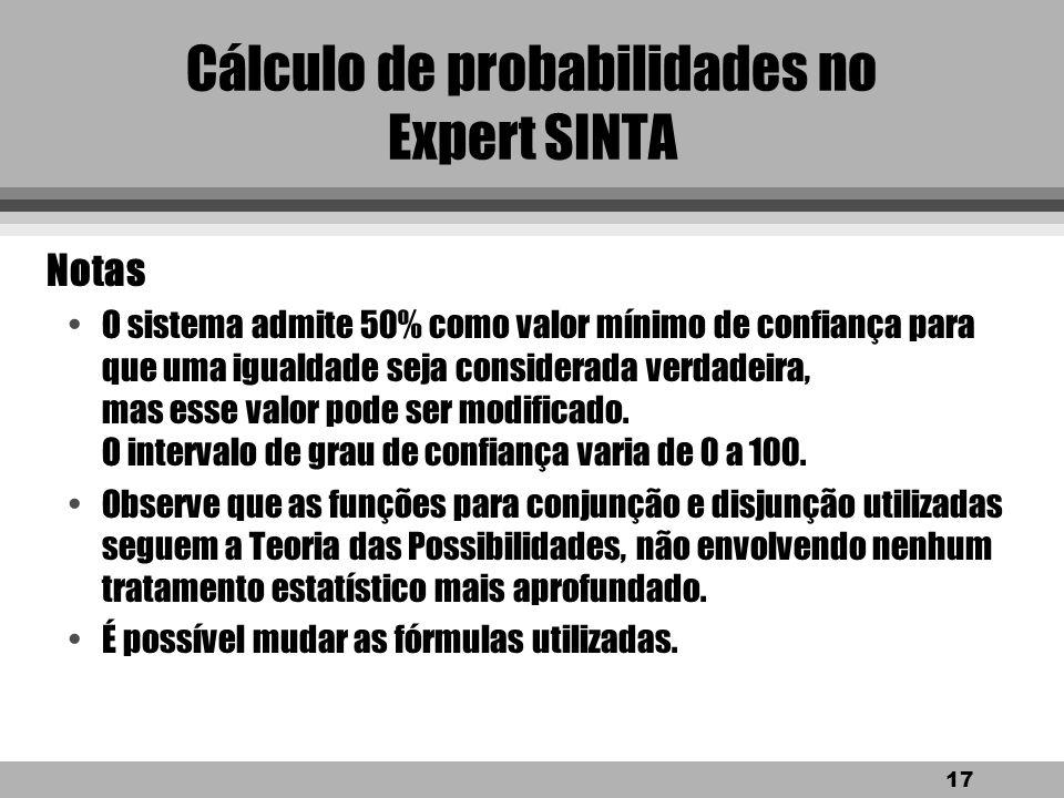 16 Cálculo de probabilidades no Expert SINTA l Caso 4: Quando uma variável recebe duas vezes o mesmo valor em pontos diferentes da consulta. l Cálculo