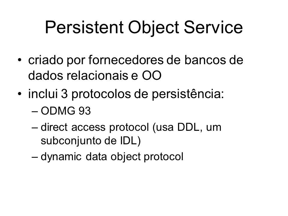 Persistent Object Service criado por fornecedores de bancos de dados relacionais e OO inclui 3 protocolos de persistência: –ODMG 93 –direct access pro