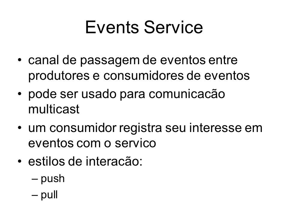Events Service canal de passagem de eventos entre produtores e consumidores de eventos pode ser usado para comunicacão multicast um consumidor registr