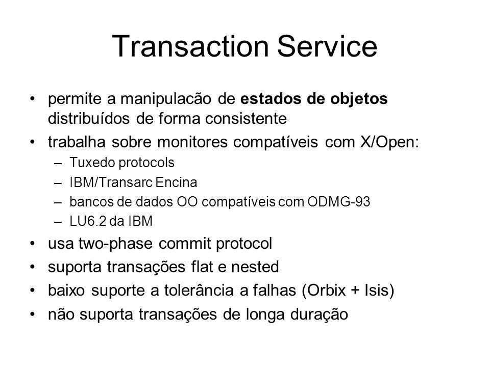 Transaction Service permite a manipulacão de estados de objetos distribuídos de forma consistente trabalha sobre monitores compatíveis com X/Open: –Tu