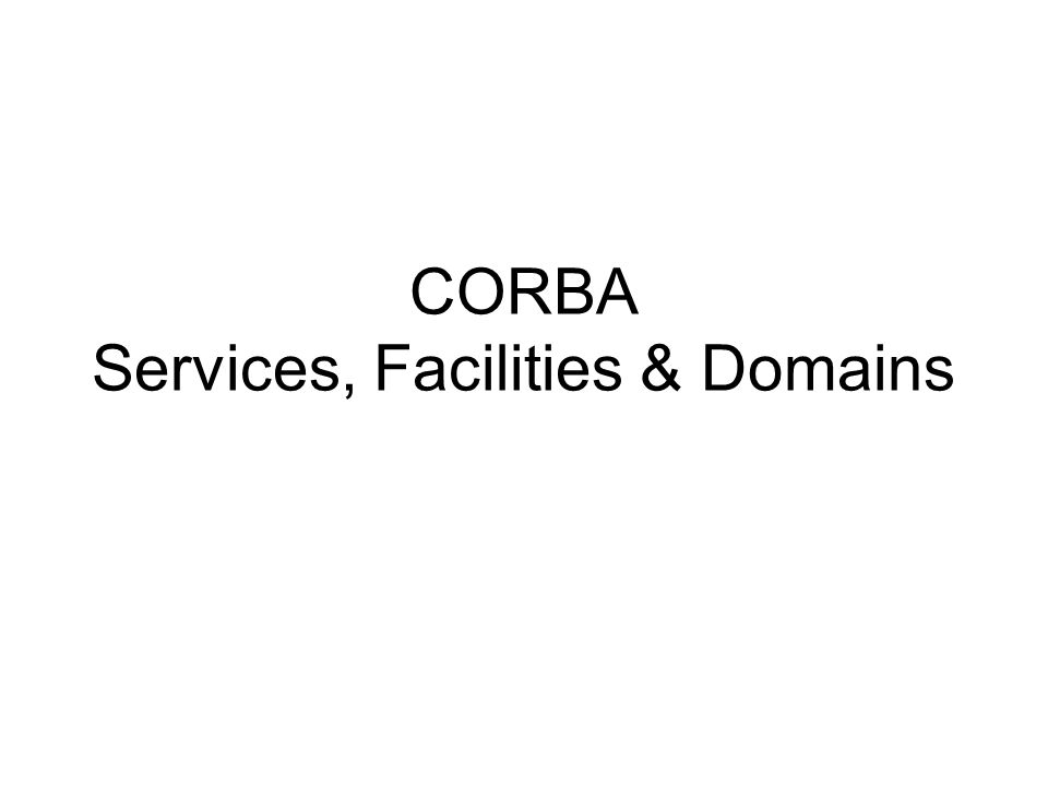 The CORBA framework Object Request Broker - ORB aplication objectsCORBA facilities CORBA services CORBA domains