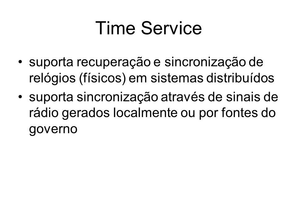 Time Service suporta recuperação e sincronização de relógios (físicos) em sistemas distribuídos suporta sincronização através de sinais de rádio gerad