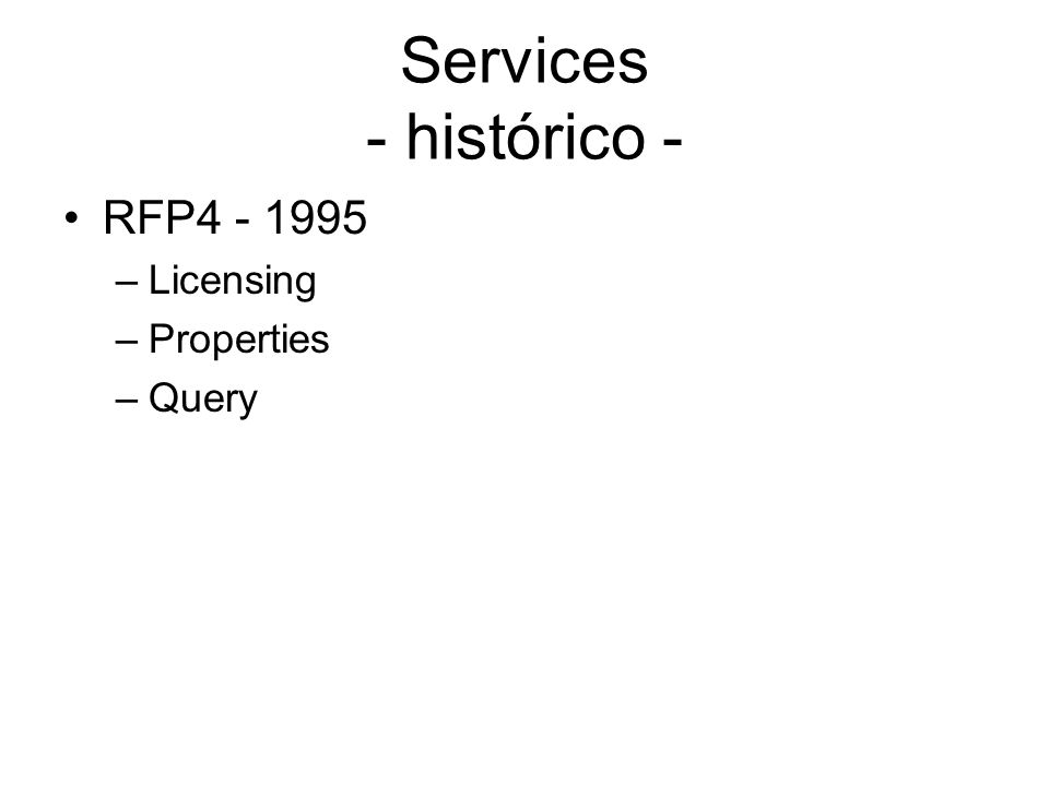 Services - histórico - RFP4 - 1995 –Licensing –Properties –Query