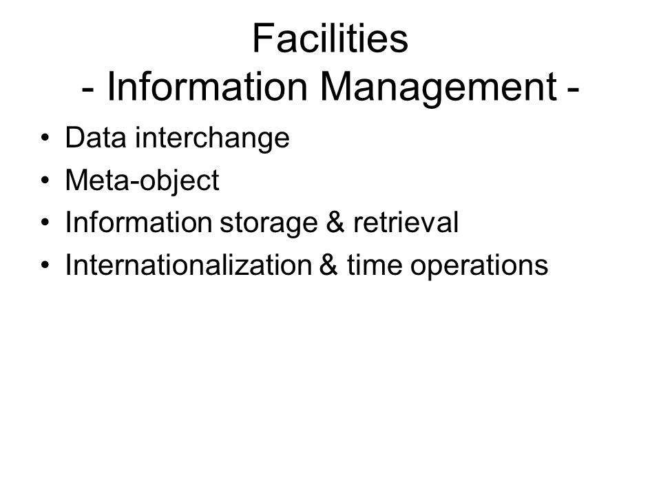 Facilities - Information Management - Data interchange Meta-object Information storage & retrieval Internationalization & time operations