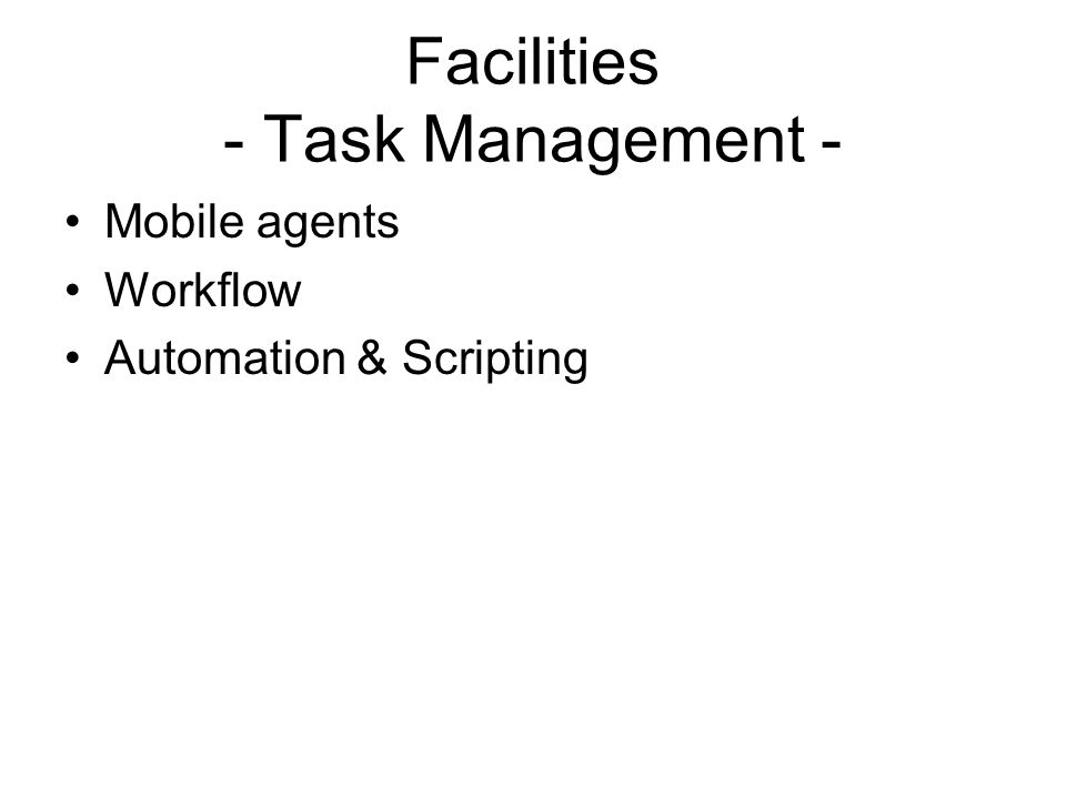 Facilities - Task Management - Mobile agents Workflow Automation & Scripting