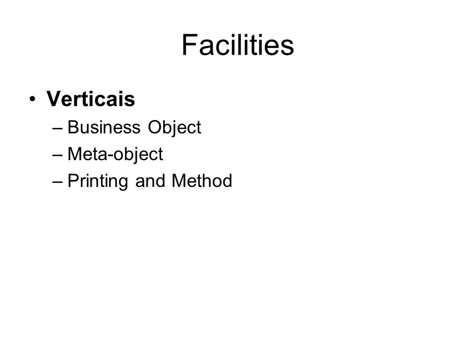 Facilities Verticais –Business Object –Meta-object –Printing and Method