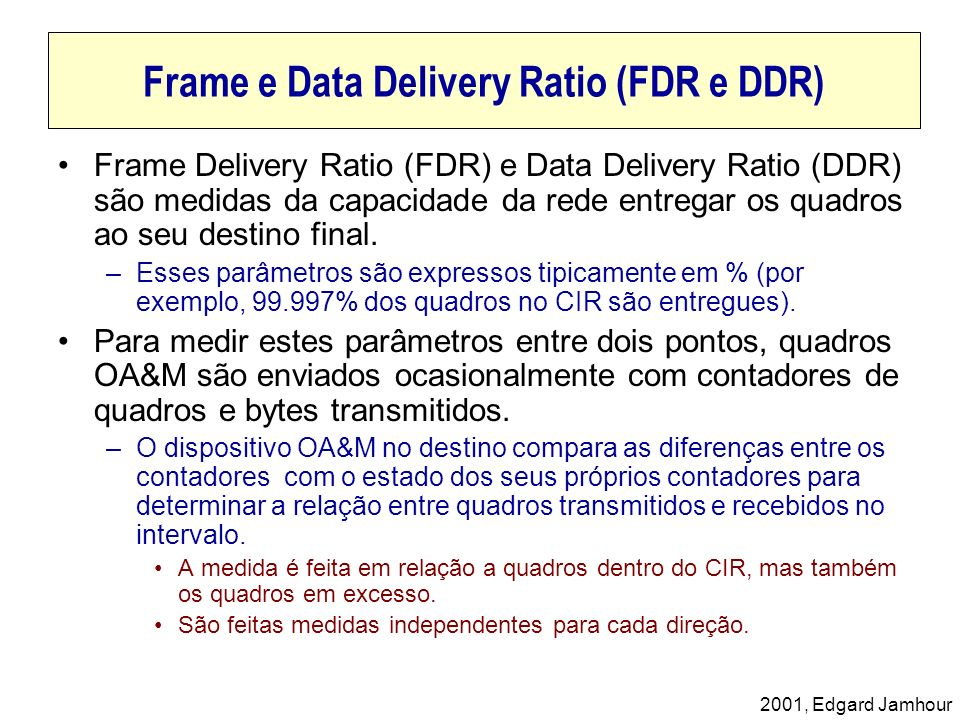 2001, Edgard Jamhour Frame e Data Delivery Ratio (FDR e DDR) Frame Delivery Ratio (FDR) e Data Delivery Ratio (DDR) são medidas da capacidade da rede