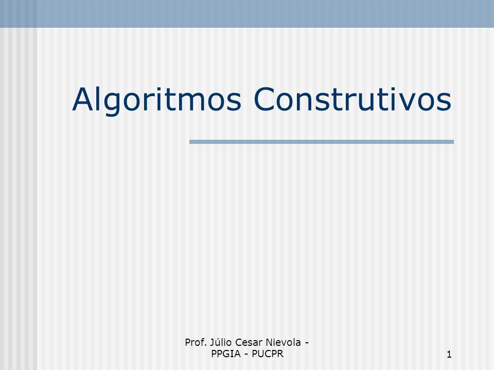 Prof. Júlio Cesar Nievola - PPGIA - PUCPR1 Algoritmos Construtivos