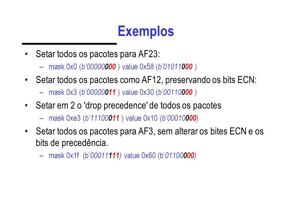 Exemplos Setar todos os pacotes para AF23: –mask 0x0 ( b00000 000 ) value 0x58 ( b01011 000 ) Setar todos os pacotes como AF12, preservando os bits EC