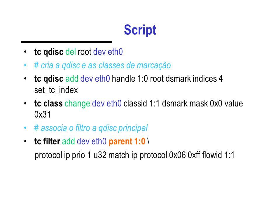 Script tc qdisc del root dev eth0 # cria a qdisc e as classes de marcação tc qdisc add dev eth0 handle 1:0 root dsmark indices 4 set_tc_index tc class