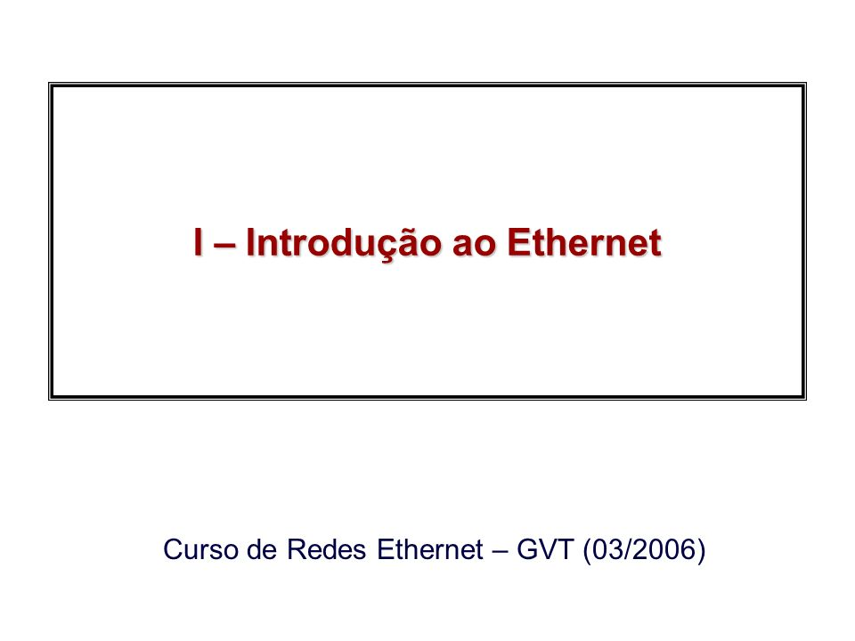 2006, Edgard JamhourRedes Ethernet GVT Exemplo eficiencia = 1/(1 + 6,44t/T) –t: tempo de propagação L = 200m então t=1 10-6s –T: tempo para transmitir o quadro T = 10 10-6 s (quadro de 100 bits a 10 Mbits/s) L AB 60,8 % eficiencia L=200m = 60,8 % 13,4% eficiencia L=2Km = 13,4% 1,52 % eficiencia L=2Km e 100Mbits/s = 1,52 % HALF-DUPLEX