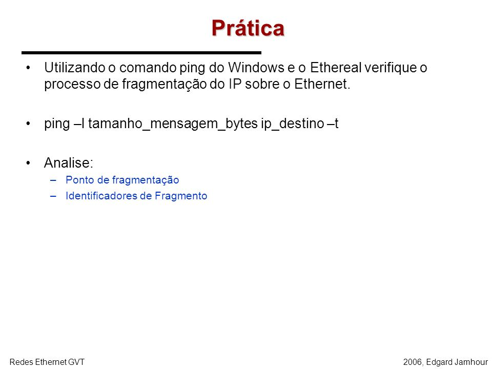 2006, Edgard JamhourRedes Ethernet GVT Formato de um datagrama O formato de um datagrama é mostrado abaixo: