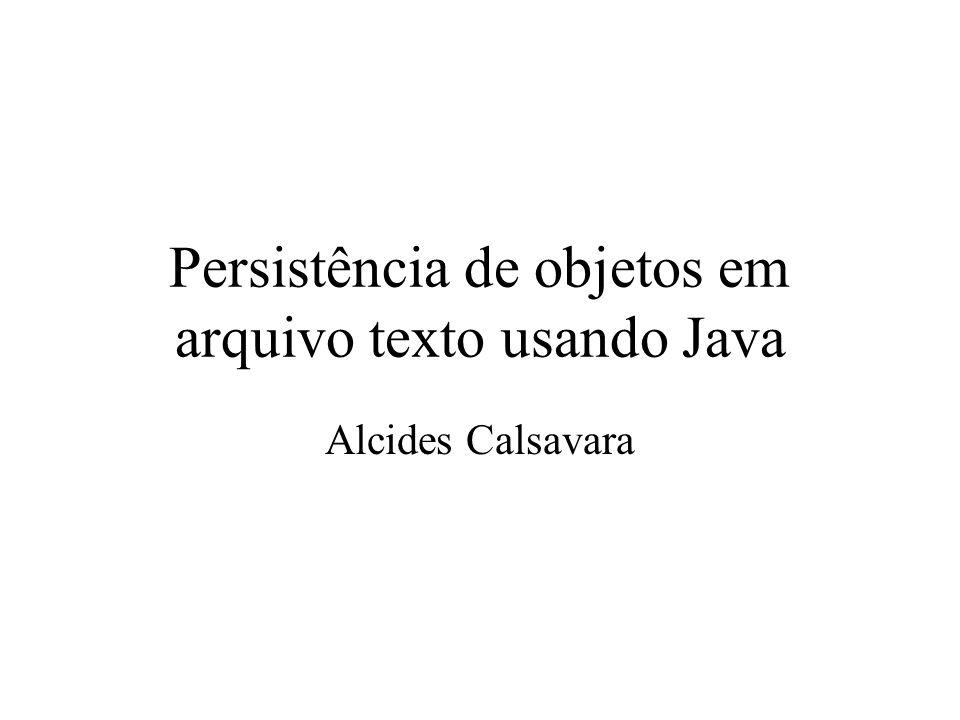 Persistência de objetos em arquivo texto usando Java Alcides Calsavara