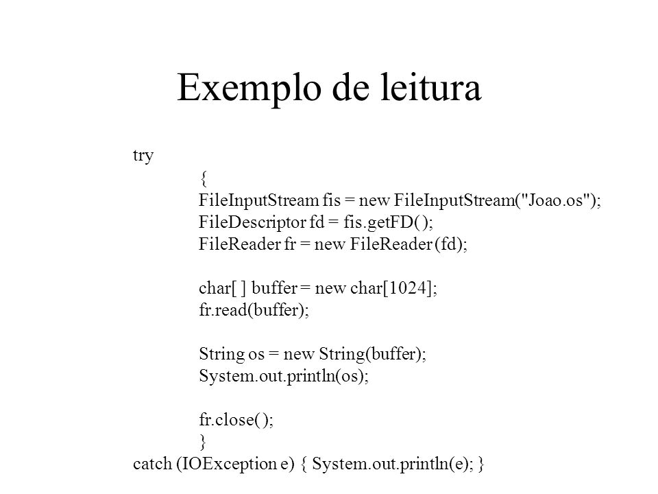 Exemplo de leitura try { FileInputStream fis = new FileInputStream(