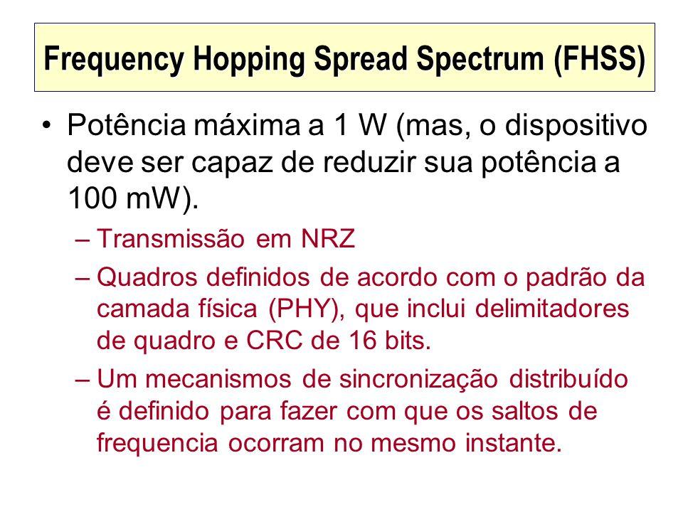 Frequency Hopping Spread Spectrum (FHSS) Potência máxima a 1 W (mas, o dispositivo deve ser capaz de reduzir sua potência a 100 mW). –Transmissão em N