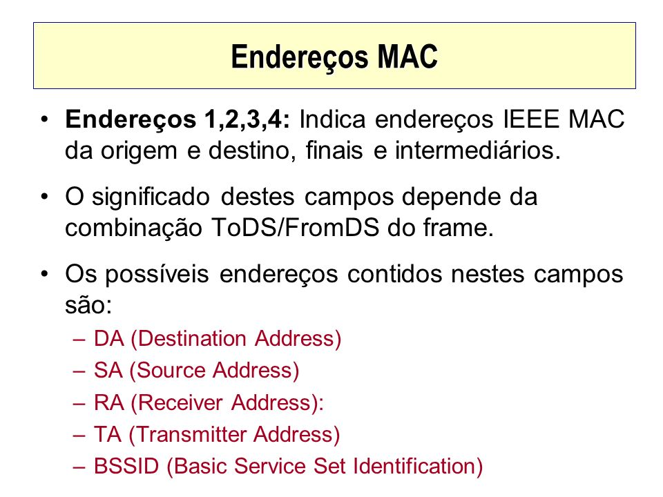 Endereços MAC Endereços 1,2,3,4: Indica endereços IEEE MAC da origem e destino, finais e intermediários. O significado destes campos depende da combin