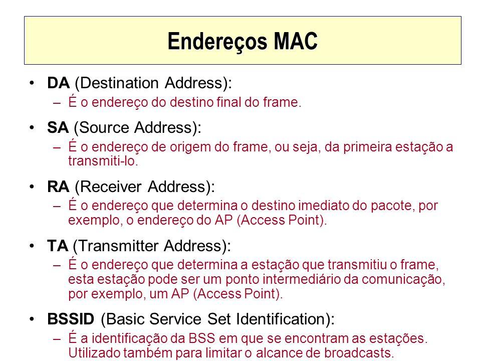 Endereços MAC DA (Destination Address): –É o endereço do destino final do frame. SA (Source Address): –É o endereço de origem do frame, ou seja, da pr