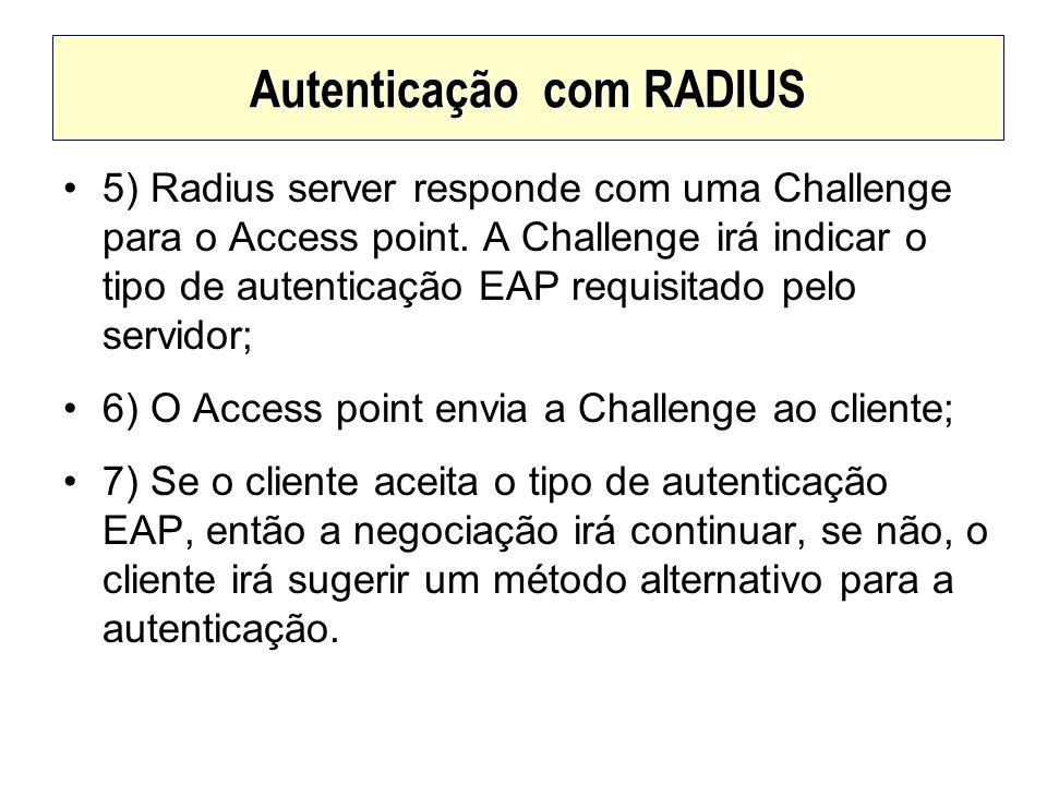 Autenticação com RADIUS 5) Radius server responde com uma Challenge para o Access point. A Challenge irá indicar o tipo de autenticação EAP requisitad